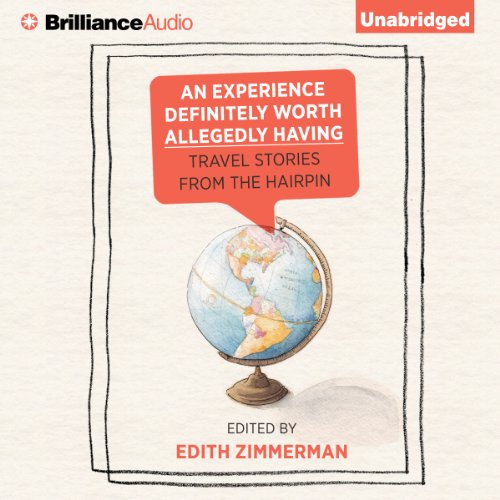 An Experience Definitely Worth Allegedly Having     Travel Stories from The Hairpin               By:                                                                                                                                 Edith Zimmerman,                                                                                        Carrie Frye,                                                                                        Maria Bustillos,                   and others                          Narrated by:                                                                                                                                 Cassandra Campbell,                                                                                        Danny Campbell                      Length: 5 hrs and 7 mins     13 ratings     Overall 3.5