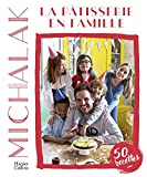 La pâtisserie en famille: A votre tour de pâtisser et de vous amuser en famille !