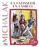 La pâtisserie en famille - A votre tour de pâtisser et de vous amuser en famille !