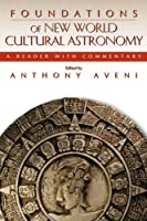Foundations of New World Cultural Astronomy: A Reader With Commentary