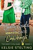 Curvy Girls Can't Date Cowboys: A Sweet YA Romance (The Curvy Girl Club Book 3)