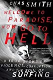Welcome to Paradise, Now Go to Hell: A True Story of Violence, Corruption, and the Soul of Surfing - Chas Smith