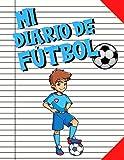Mi Diario De Fútbol: Cuaderno Diseñado Para Niños o Niñas Que Practican El Fútbol y Que Quieren Registrar Todo Acerca De Su Temporada - ... 130 Páginas - Para Futbolistas de 5 a 11 Años
