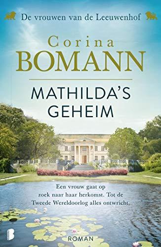 Mathilda\'s geheim: Een vrouw gaat op zoek naar haar herkomst. Tot de Tweede Wereldoorlog alles ontwricht. (Vrouwen van de Leeuwenhof Book 2) (Dutch Edition)