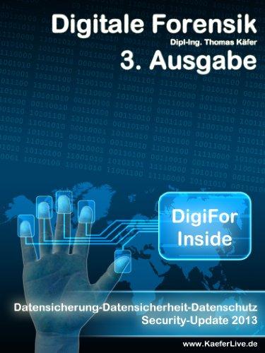 DigiFor Inside 3. Ausgabe - Datensicherung - Datensicherheit - Datenschutz – Security-Update 2013