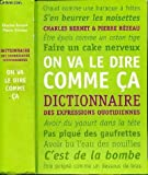 ON VA LE DIRE COMME CA - DICTIONNAIRE DES EXPRESSIONS QUOTIDIENNES - EDITIONS FRANCE LOISIRS - 01/01/2008