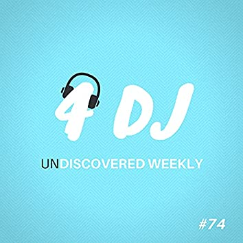 4 DJ: UnDiscovered Weekly #74