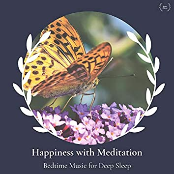 Happiness With Meditation - Bedtime Music For Deep Sleep