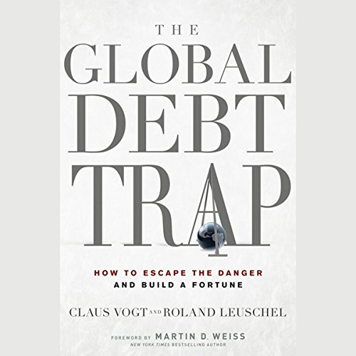 The Global Debt Trap: How to Escape the Danger and Build a Fortune cover art