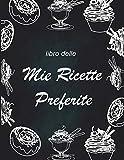 libro delle mie ricette preferite: Quaderno per Ricette | Quaderno per annotare le proprie ricette ,...