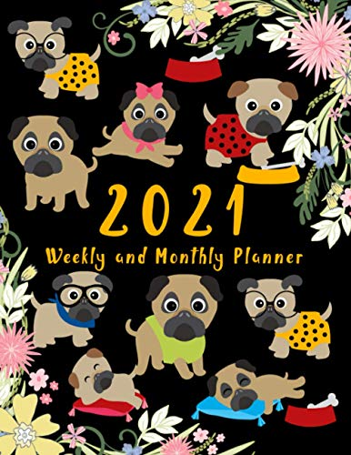 2021 Weekly and Monthly Planner: Pug Lover Gift For Him or Her, 2021 Week Of Month Organizer, At A Glance Calendar, Notes And Planning Ahead Journal ... For Work or Leisure, To-Do List And Notes