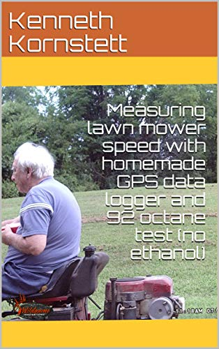 Measuring lawn mower speed with homemade GPS data logger and 92 octane test (no ethanol) (English Edition)