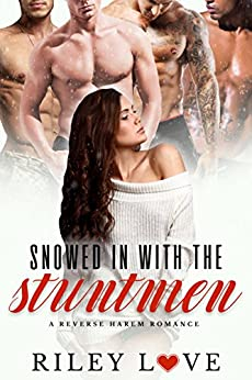 Snowed In With The Stuntmen: A Reverse Harem Romance (Behind the Scenes Book 1) by [Riley Love]