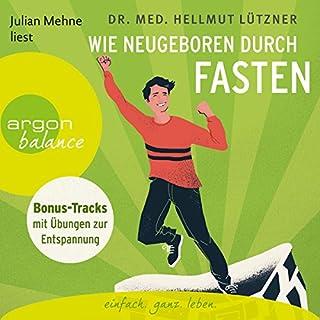 Wie neugeboren durch Fasten                   Autor:                                                                                                                                 Hellmut Lützner                               Sprecher:                                                                                                                                 Julian Mehne                      Spieldauer: 4 Std. und 21 Min.     28 Bewertungen     Gesamt 4,4