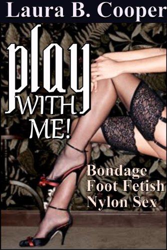 Play WIth Me (Erotica / Foot Fetish / Bisexual / Light Bondage / Nylon Play) (English Edition)