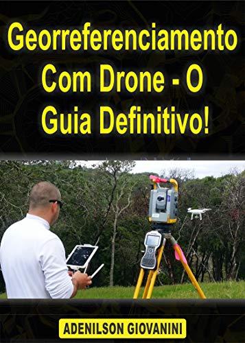 Georreferenciamento Com Drone - O Guia Definitivo! (Topografia, Geoprocessamento e cartografia) (Portuguese Edition)
