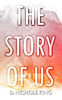 [d. Nichole King]のThe Story of Us (Us Series Book 1) (English Edition)
