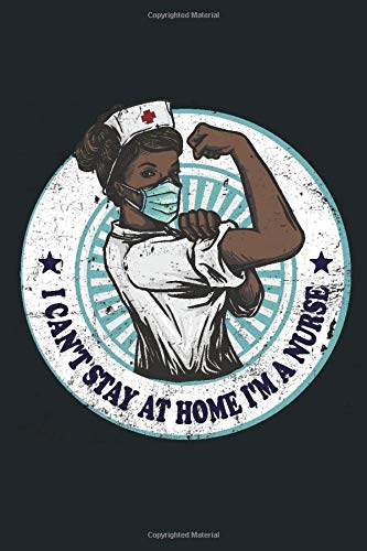 I can't stay at home i'm a nurse| journal: Thanks to nurse journal| funny gift| during quarantine| 120 lined pages| size 6x9 po.