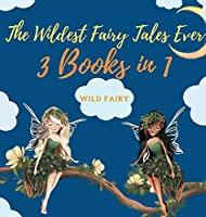 The Wildest Fairy Tales Ever: 3 Books in 1