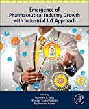 Emergence of Pharmaceutical Industry Growth with Industrial IoT Approach (English Edition)