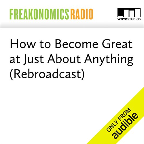 How to Become Great at Just About Anything (Rebroadcast) audiobook cover art