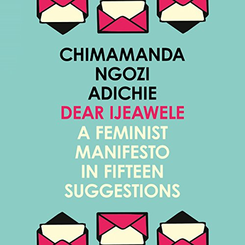 Dear Ijeawele, or A Feminist Manifesto in Fifteen Suggestions audiobook cover art