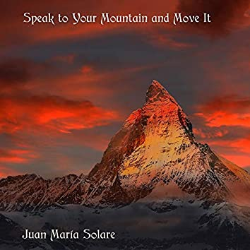 Speak to Your Mountain and Move It