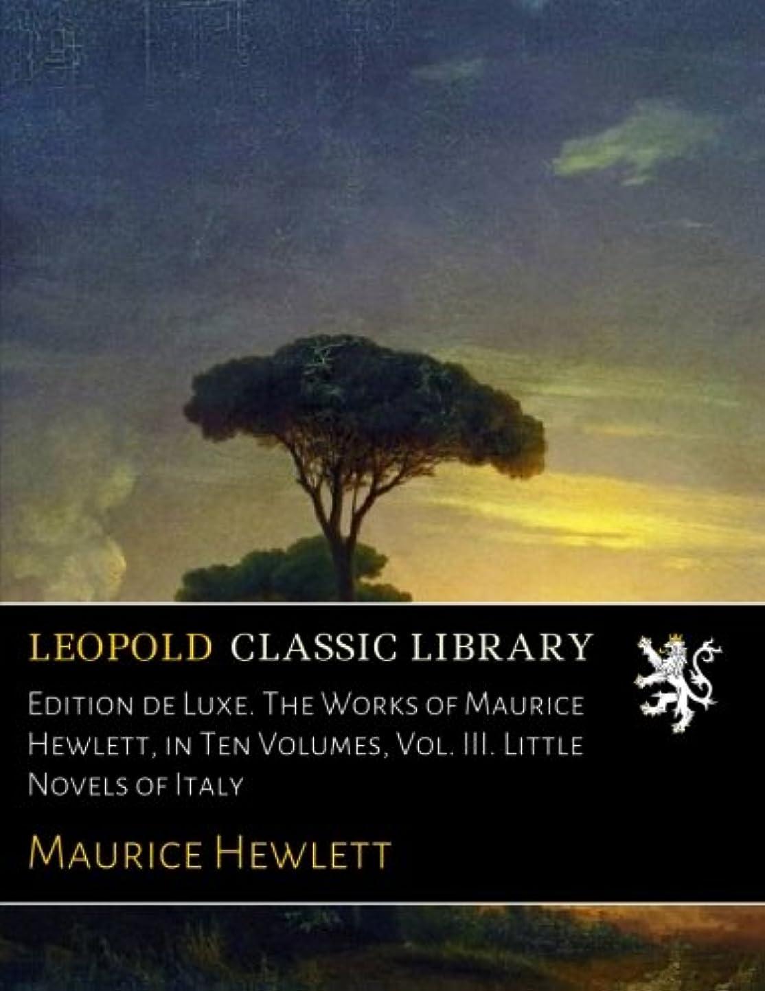 サーキットに行く激怒禁止するEdition de Luxe. The Works of Maurice Hewlett, in Ten Volumes, Vol. III. Little Novels of Italy