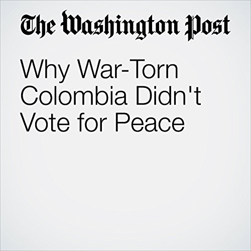 Why War-Torn Colombia Didn't Vote for Peace cover art