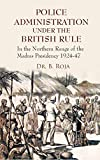Police Administration Under The British Rule: In the Northern Range of the Madras Presidency 1924-47...
