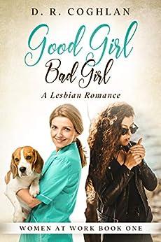 Good Girl Bad Girl: A Lesbian Romance (Women at Work Book 1) by [D. R.  Coghlan]