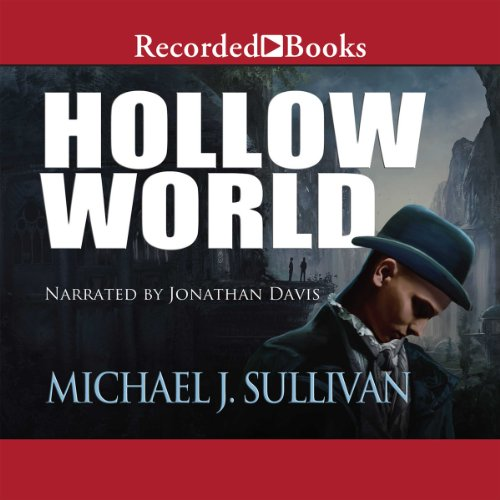 Hollow World                   Written by:                                                                                                                                 Michael J. Sullivan                               Narrated by:                                                                                                                                 Jonathan Davis                      Length: 12 hrs and 27 mins     3 ratings     Overall 4.0