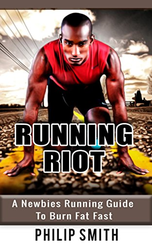 Running Riot: A Newbies Running Guide To Burn Fat Fast (English Edition)