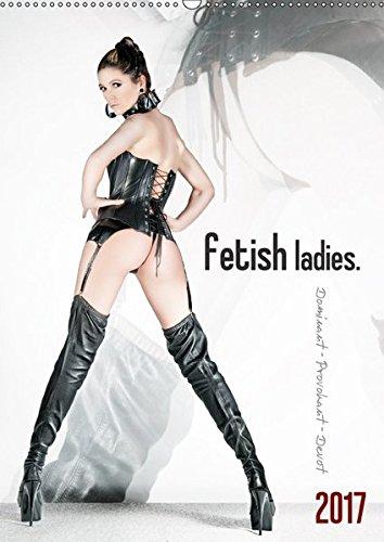 fetish ladies. (Wandkalender 2017 DIN A2 hoch): Lack, Leder, Latex - Dominant, Provokant, Devot (Monatskalender, 14 Seiten ) (CALVENDO Menschen)
