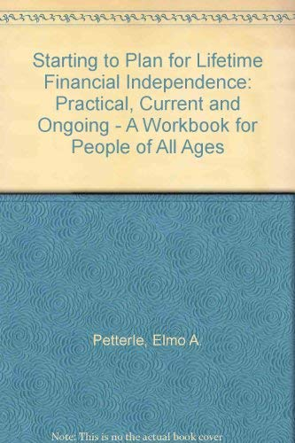 Starting to Plan for Lifetime Financial Independence: Practical, Current, and Ongoing : A Workbook for People of All Ages