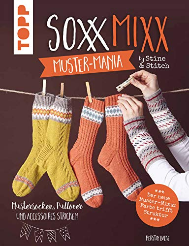 SoxxMixx. Muster-Mania by Stine & Stitch: Mustersocken, Pullover und A