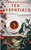 THE COMPLETE GUIDE ON TEA ESSENTIALS (English Edition)