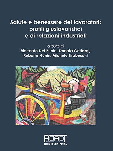Salute e benessere dei lavoratori: profili giuslavoristici e di relazioni industriali