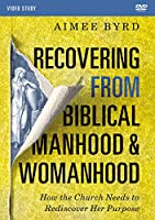 Recovering from Biblical Manhood and Womanhood Video Study: How the Church Needs to Rediscover Her Purpose [DVD]