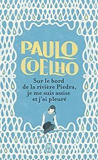 Sur le bord de la rivière Piedra, je me suis assise et j'ai pleuré par Paulo Coelho
