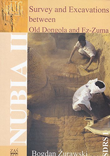 Survey and Excavations Between Old Dongola and Ez-Zuma: Southern Dongola Reach of the Nile from Prehistory to 1820 Ad Based on the Fieldwork Conducted ... Nile (Southern Dongola Research Survey)