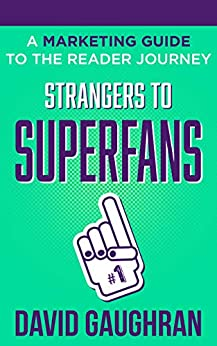 [David Gaughran]のStrangers To Superfans: A Marketing Guide to The Reader Journey (Let's Get Publishing Book 2) (English Edition)