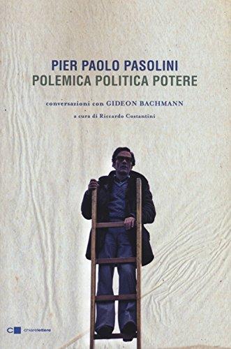Pier Paolo Pasolini. Polemica politica potere. Conversazioni con Gideon Bachmann