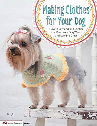 Making Clothes for Your Dog: How to Sew and Knit Outfits that Keep Your Dog Warm and Looking Great (Design Originals) Indiana