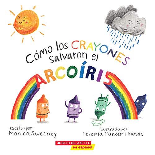 Cómo los crayones salvaron el arcoíris (How the Crayons Saved the Rainbow) SPANISH Edition