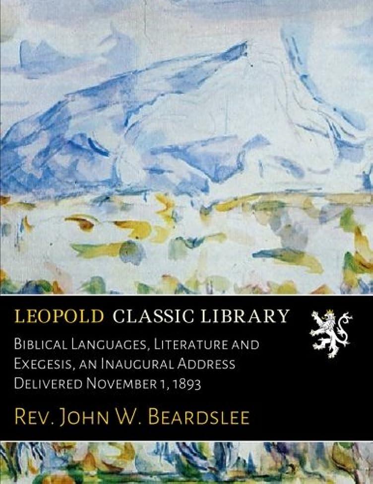 望む醜い迫害Biblical Languages, Literature and Exegesis, an Inaugural Address Delivered November 1, 1893