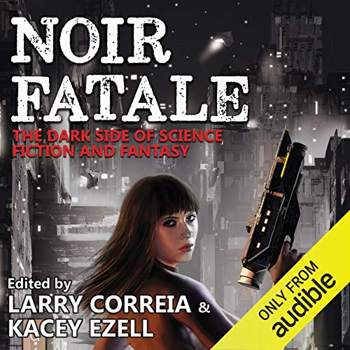 Noir Fatale                   By:                                                                                                                                 Larry Correia (editor),                                                                                        Kacey Ezell (editor)                               Narrated by:                                                                                                                                 Brian Nishii,                                                                                        Bronson Pinchot,                                                                                        Erin Mallon,                   and others                 Length: 12 hrs and 49 mins     21 ratings     Overall 4.7