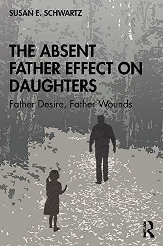 The Absent Father Effect on Daughters: Father Desire, Father Wounds (English Edition)