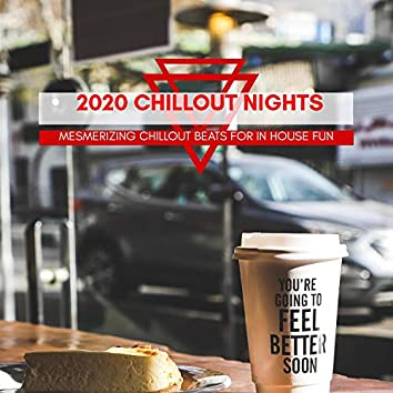 2020 Chillout Nights - Mesmerizing Chillout Beats For In House Fun
