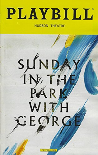 Sunday in the Park with George April 2017 Playbill Music and Lyrics by Stephen Sondheim Book by James Lapine with Jake Gyllenhaal Annaleigh Ashford